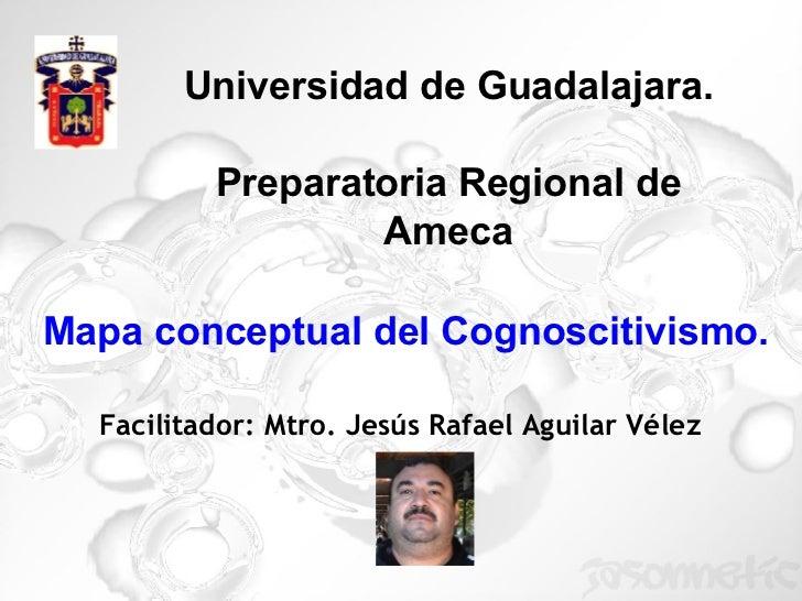 Universidad de Guadalajara. Preparatoria Regional de Ameca Facilitador: Mtro. Jesús Rafael Aguilar Vélez Mapa conceptual d...