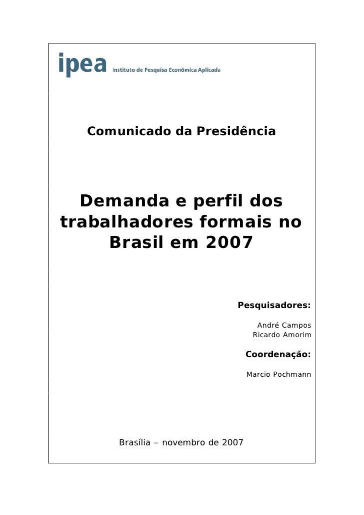 Comunicado da Presidência       Demanda e perfil dos trabalhadores formais no      Brasil em 2007                         ...