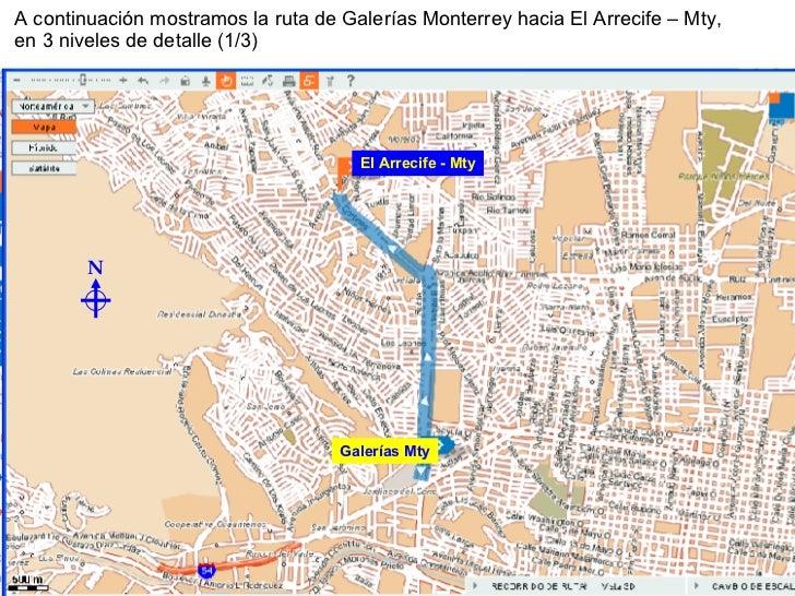 Galerías Mty El Arrecife - Mty A continuación mostramos la ruta de Galerías Monterrey hacia El Arrecife – Mty, en 3 nivele...