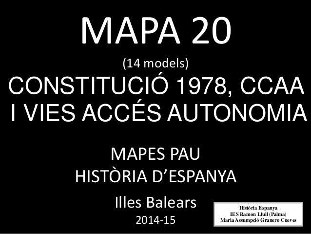 MAPA 20 (14 models) CONSTITUCIÓ 1978, CCAA I VIES ACCÉS AUTONOMIA MAPES PAU HISTÒRIA D'ESPANYA Illes Balears 2014-15 Histò...