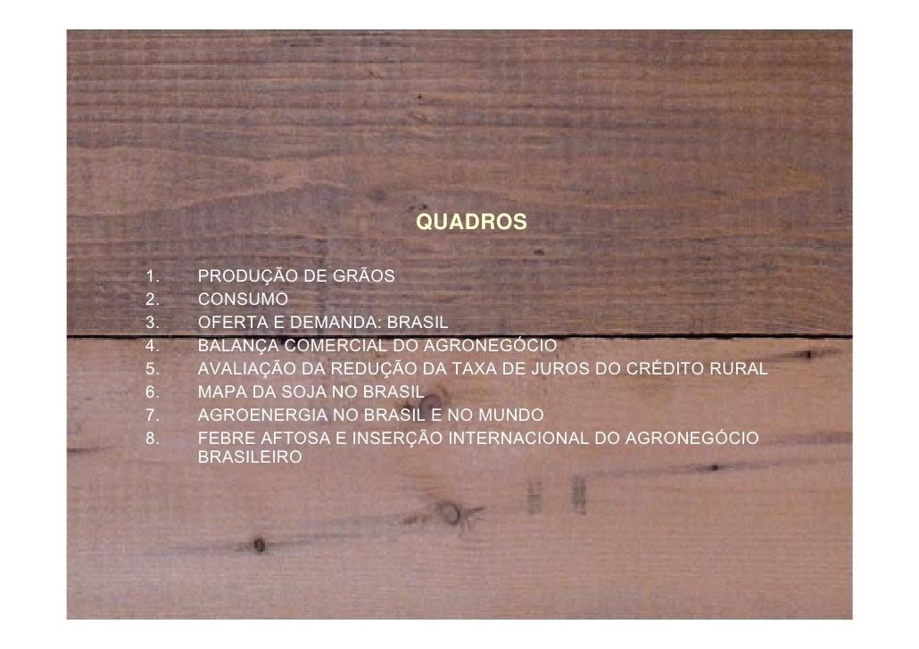QUADROS1.   PRODUÇÃO DE GRÃOS2.   CONSUMO3.   OFERTA E DEMANDA: BRASIL4.   BALANÇA COMERCIAL DO AGRONEGÓCIO5.   AVALIAÇÃO ...
