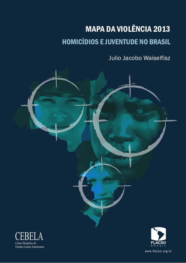 Julio Jacobo Waiselfisz HOMICÍDIOS E JUVENTUDE NO BRASIL MAPA DA VIOLÊNCIA 2013