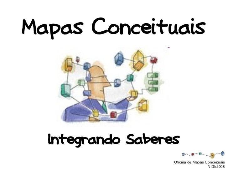 Mapas Conceituais  Integrando Saberes                   Oficina de Mapas Conceituais                                     N...