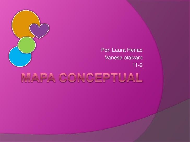 Mapa conceptual <br />Por: Laura Henao<br />Vanesa otalvaro<br />11-2<br />