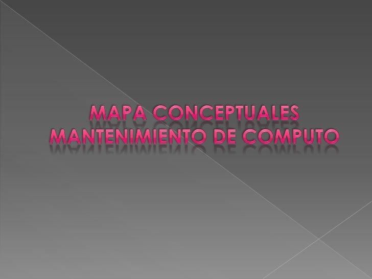 MAPA CONCEPTUALES MANTENIMIENTO DE COMPUTO<br />