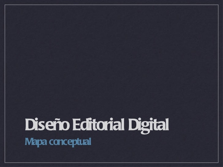 Diseño Editorial Digital <ul><li>Mapa conceptual </li></ul>