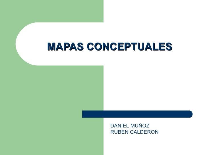 MAPAS CONCEPTUALES         DANIEL MUÑOZ         RUBEN CALDERON