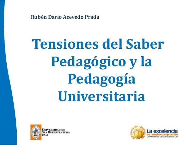 Tensiones del SaberPedagógico y laPedagogíaUniversitariaRubén Darío Acevedo Prada