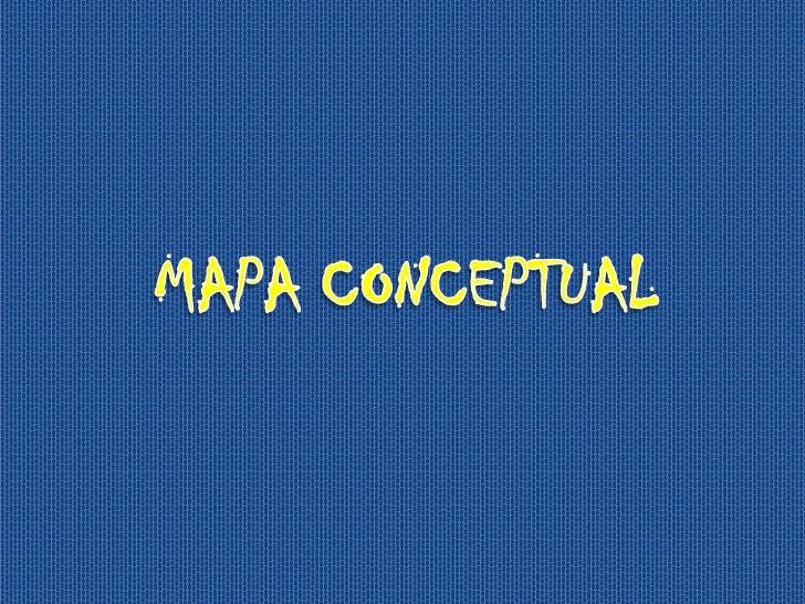 ¿Qué es un Mapa Conceptual?          Mapa conceptual es una       técnica de aprendizaje dentro           del constructivi...