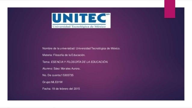 Nombre de la universidad: Universidad Tecnológica de México. Materia: Filosofía de la Educación. Tema: ESENCIA Y FILOSOFÍA...