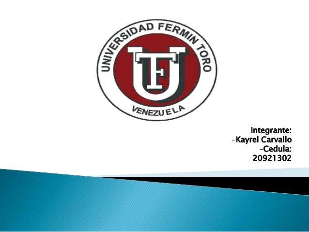 Integrante:-Kayrel Carvallo-Cedula:20921302