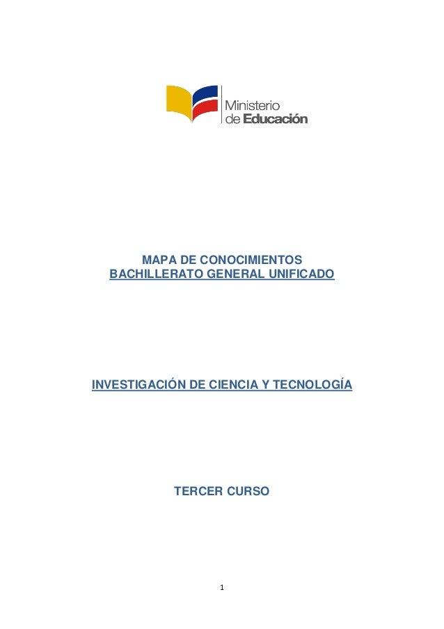 1 MAPA DE CONOCIMIENTOS BACHILLERATO GENERAL UNIFICADO INVESTIGACIÓN DE CIENCIA Y TECNOLOGÍA TERCER CURSO