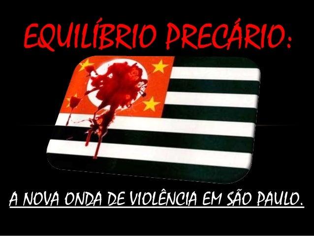 A NOVA ONDA DE VIOLÊNCIA EM SÃO PAULO.A NOVA ONDA DE VIOLÊNCIA EM SÃO PAULO. EQUILÍBRIO PRECÁRIO:EQUILÍBRIO PRECÁRIO: