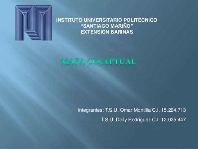 """INSTITUTO UNIVERSITARIO POLITÉCNICO""""SANTIAGO MARIÑO""""EXTENSIÓN BARINASIntegrantes: T.S.U. Omar Montilla C.I. 15.264.713T.S...."""