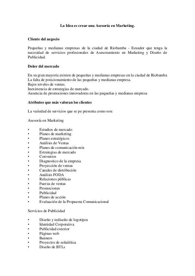 La Idea es crear una Asesoría en Marketing. Cliente del negocio Pequeñas y medianas empresas de la ciudad de Riobamba - Ec...