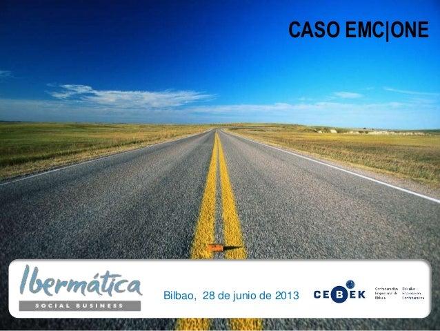 CASO EMC|ONE Bilbao, 28 de junio de 2013