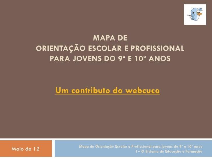 MAPA DE        ORIENTAÇÃO ESCOLAR E PROFISSIONAL           PARA JOVENS DO 9º E 10º ANOS             Um contributo do webcu...