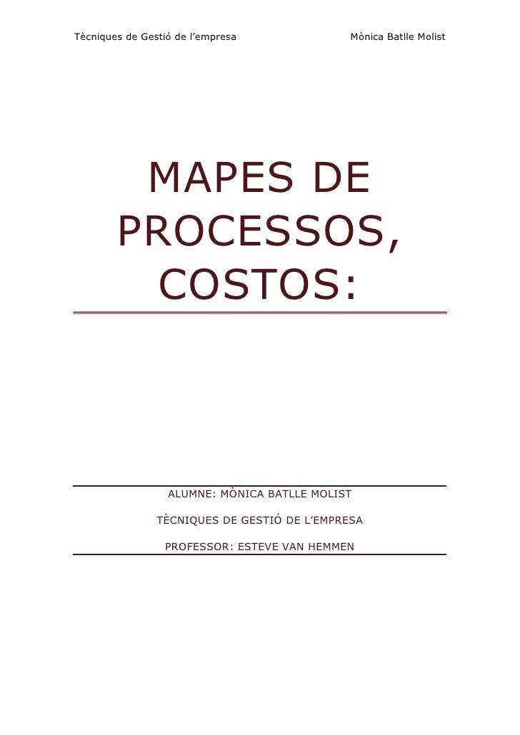 Mapes de processos, Costos:<br />Alumne: Mònica Batlle Molist<br />Tècniques de Gestió de l'Empresa<br />Professor: Esteve...