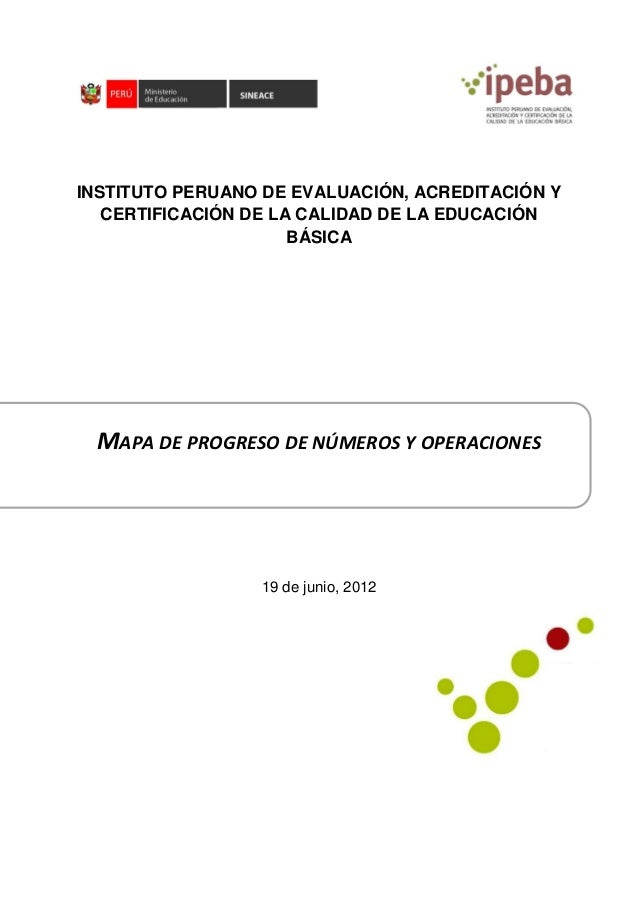 INSTITUTO PERUANO DE EVALUACIÓN, ACREDITACIÓN Y CERTIFICACIÓN DE LA CALIDAD DE LA EDUCACIÓN BÁSICA MAPA DE PROGRESO DE NÚM...
