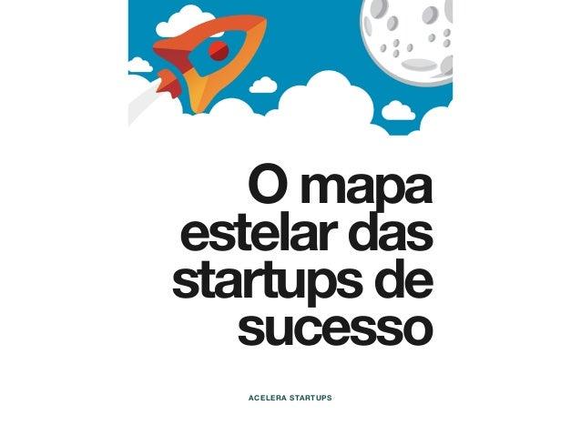 O mapa estelar das startups de sucesso ACELERA STARTUPS