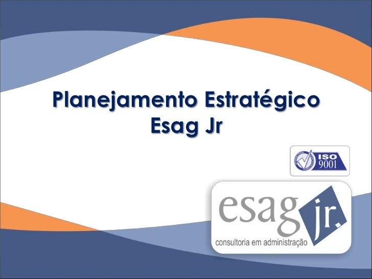 Planejamento Estratégico        Esag Jr