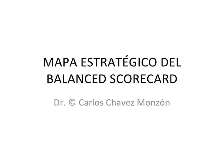MAPA ESTRATÉGICO DEL BALANCED SCORECARD Dr. © Carlos Chavez Monzón