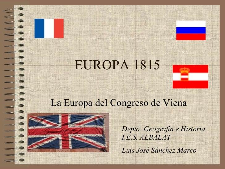 EUROPA 1815 La Europa del Congreso de Viena Depto. Geografía e Historia I.E.S. ALBALAT Luis José Sánchez Marco