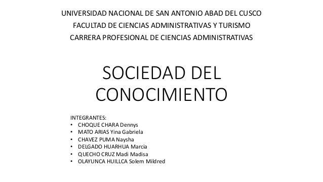 SOCIEDAD DEL CONOCIMIENTO UNIVERSIDAD NACIONAL DE SAN ANTONIO ABAD DEL CUSCO FACULTAD DE CIENCIAS ADMINISTRATIVAS Y TURISM...
