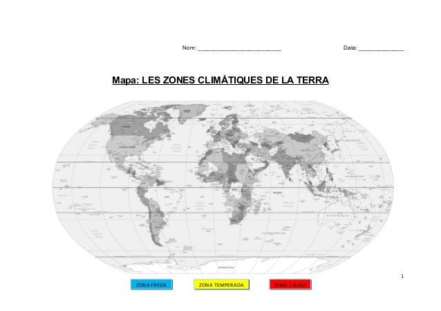 Nom: __________________________ Data: ______________ Mapa: LES ZONES CLIMÀTIQUES DE LA TERRA 1 ZONA FREDA ZONA TEMPERADA Z...