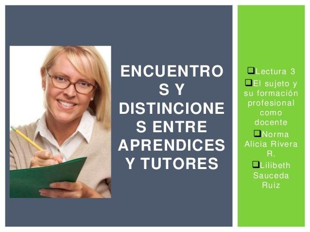 Lectura 3  El sujeto y  su formación  profesional  como  docente  Norma  Alicia Rivera  R.  Lilibeth  Sauceda  Ruiz  E...
