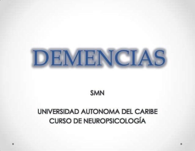 DEMENCIAS             SMNUNIVERSIDAD AUTONOMA DEL CARIBE   CURSO DE NEUROPSICOLOGÍA
