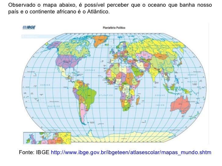 Fonte: IBGE  http://www.ibge.gov.br/ibgeteen/atlasescolar/mapas_mundo.shtm Observado o mapa abaixo, é possível perceber qu...
