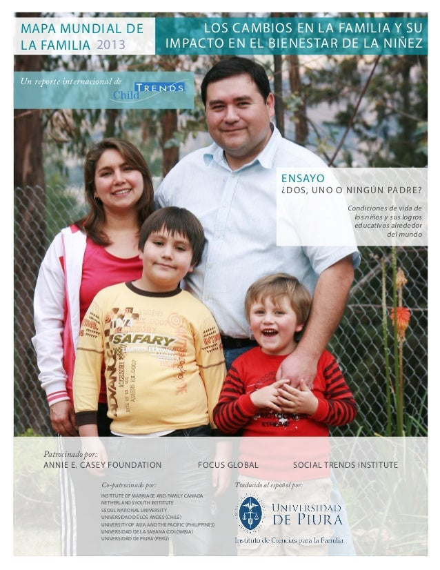 MAPA MUNDIAL DE LA FAMILIA 2013  LOS CAMBIOS EN LA FAMILIA Y SU IMPACTO EN EL BIENESTAR DE LA NIÑEZ  Un reporte internacio...