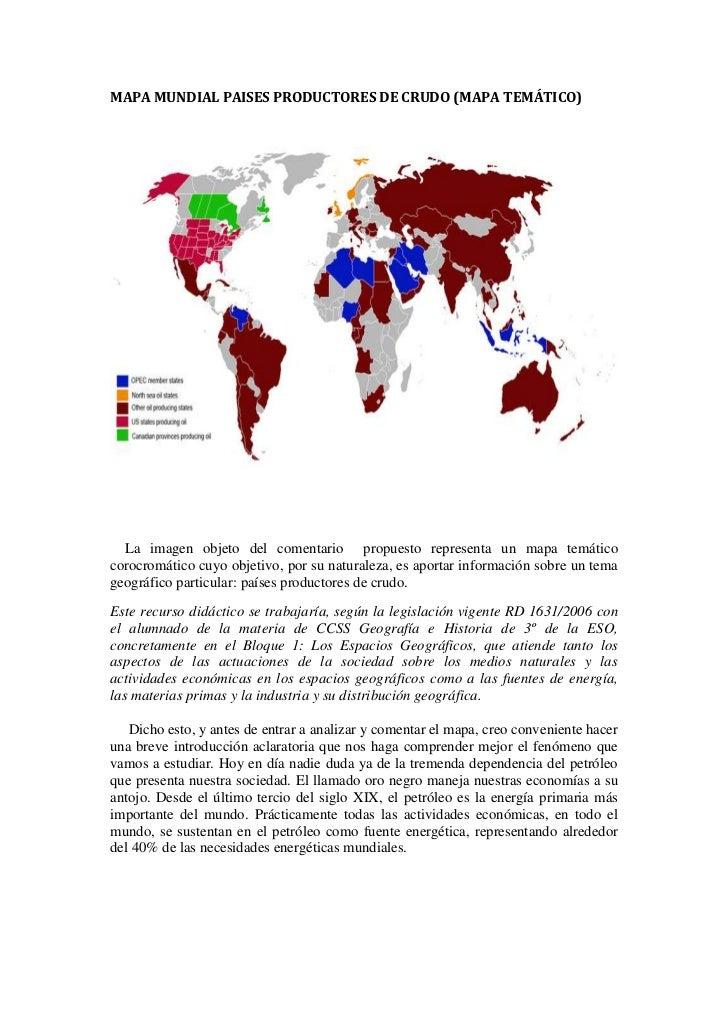 MAPA MUNDIAL PAISES PRODUCTORES DE CRUDO (MAPA TEMÁTICO)  La imagen objeto del comentario propuesto representa un mapa tem...