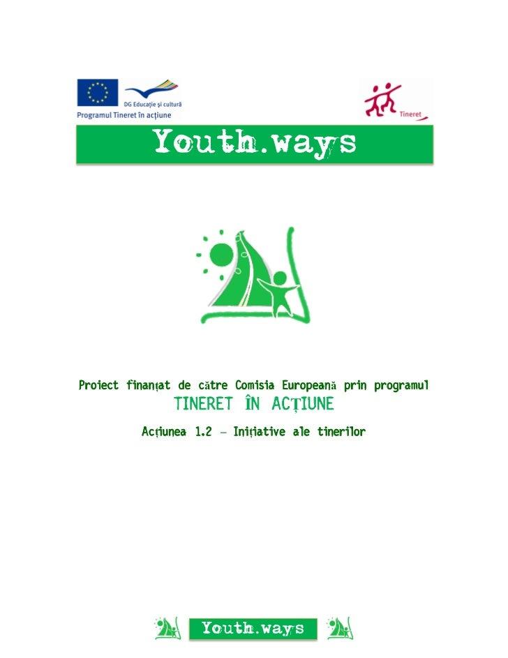 Youth.waysProiect finanțat de către Comisia Europeană prin programul               TINERET ÎN ACȚIUNE          Acțiunea 1....