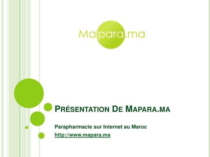 Présentation De Mapara.ma<br />Parapharmacie sur Internet au Maroc<br />http://www.mapara.ma<br />