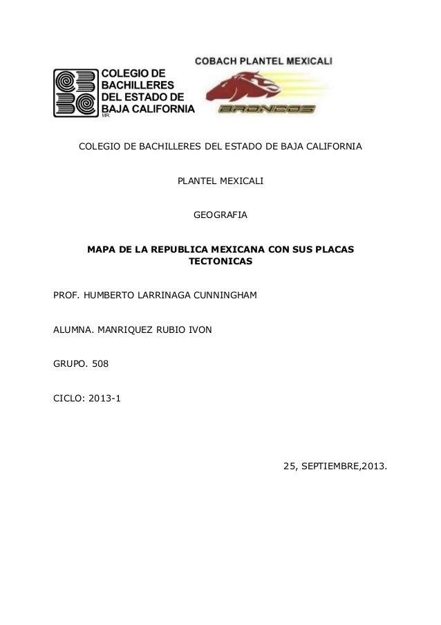 COLEGIO DE BACHILLERES DEL ESTADO DE BAJA CALIFORNIA PLANTEL MEXICALI GEOGRAFIA MAPA DE LA REPUBLICA MEXICANA CON SUS PLAC...