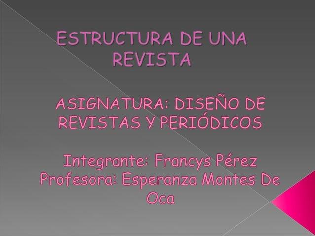 RevistaEs una publicaciónimpresa que es editadade manera periódicaEstructuraEstructuraExterna• En la portada se encuentra ...