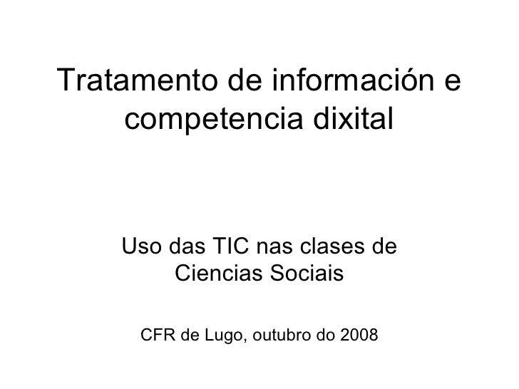 Tratamento de información e competencia dixital Uso das TIC nas clases de Ciencias Sociais CFR de Lugo, outubro do 2008