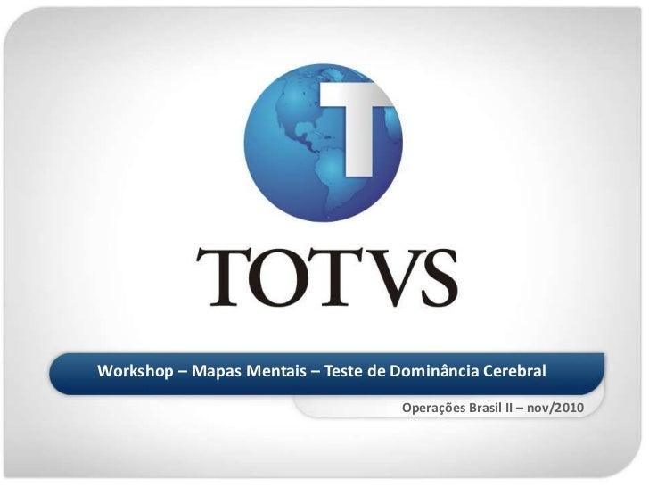 <ul><li>Workshop – Mapas Mentais – Teste de Dominância Cerebral </li></ul>Operações Brasil II – nov/2010