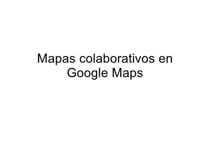 Mapas colaborativos en     Google Maps