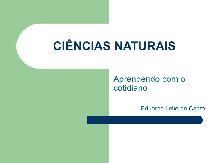 CIÊNCIAS NATURAIS Aprendendo com o cotidiano Eduardo Leite do Canto