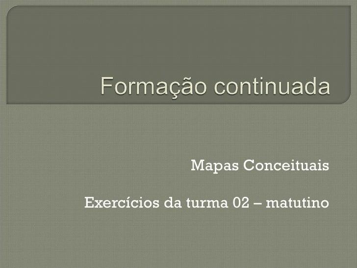 Mapas Conceituais Exercícios da turma 02 – matutino