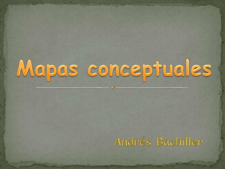 Mapas conceptuales<br />Andrés Bachiller<br />