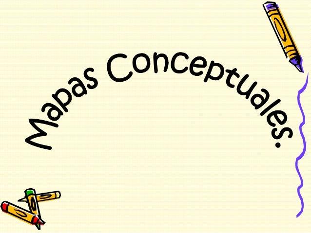 Son un medio para visualizar ideas o conceptos y las relaciones jerárquicas. Mapas Conceptuales: