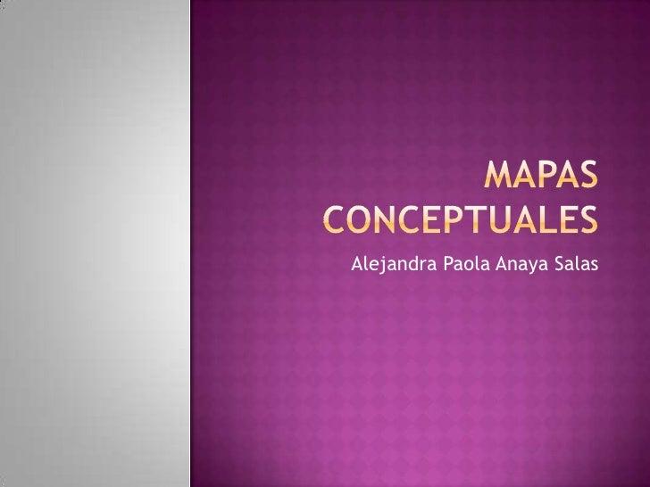 Mapas conceptuales<br />Alejandra Paola Anaya Salas<br />