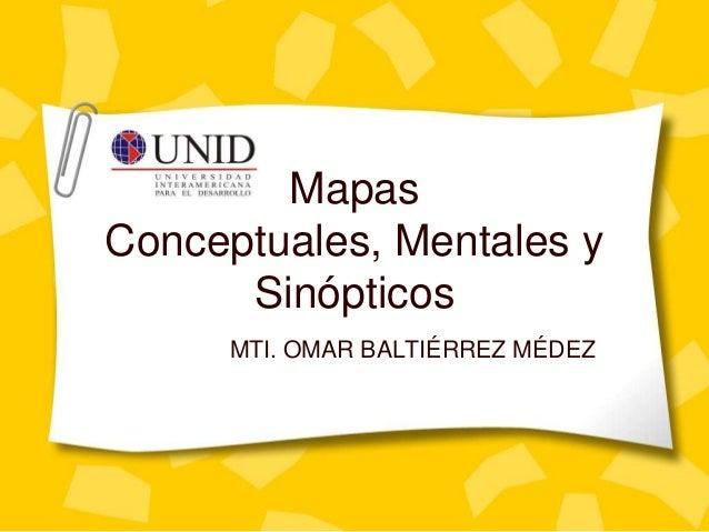 Mapas Conceptuales, Mentales y Sinópticos MTI. OMAR BALTIÉRREZ MÉDEZ