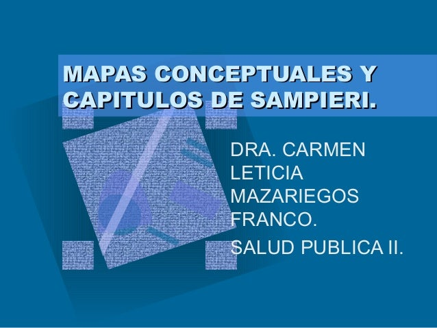 MAPAS CONCEPTUALES YCAPITULOS DE SAMPIERI.           DRA. CARMEN           LETICIA           MAZARIEGOS           FRANCO. ...