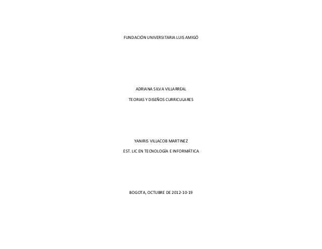 FUNDACIÓN UNIVERSITARIA LUIS AMIGÓ     ADRIANA SILVA VILLARREAL  TEORIAS Y DISEÑOS CURRICULARES     YANIRIS VILLACOB MARTI...