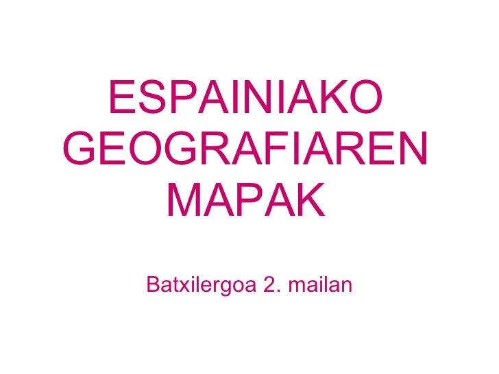 ESPAINIAKO GEOGRAFIAREN MAPAK Batxilergoa 2. mailan